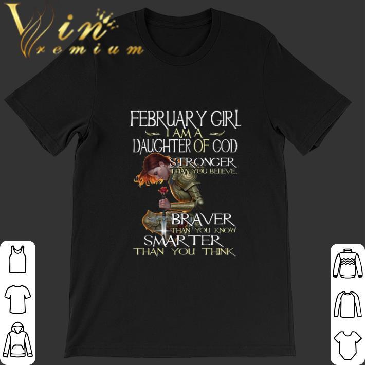 Original February girl i am a daughter of god stronger than you believe shirt