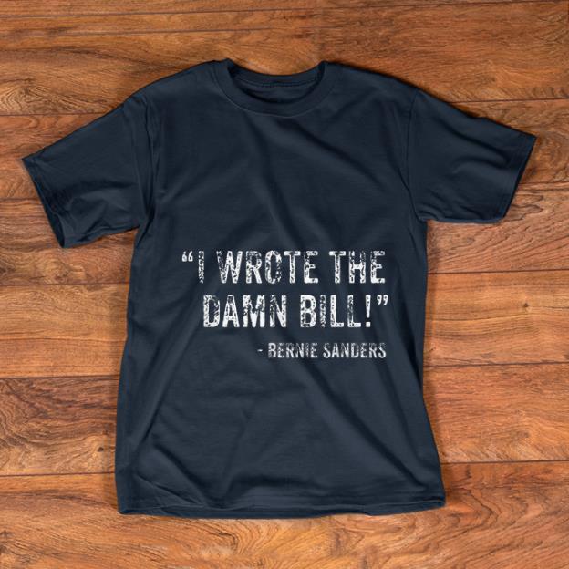 Original I Wrote The Damn Bill Bernie Sanders shirt