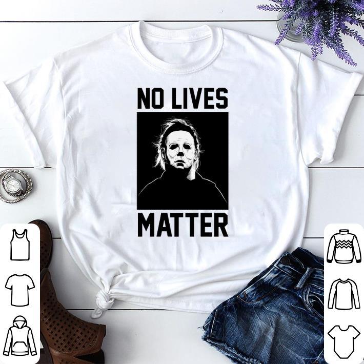 Original Michael Myers no lives matter shirt