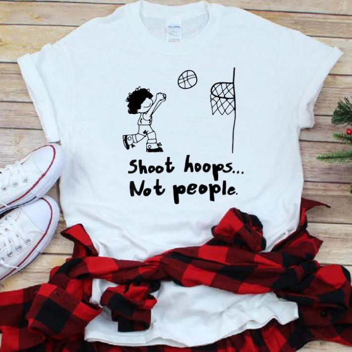 Original Shoot Hoops Not People Basketball Lover shirt