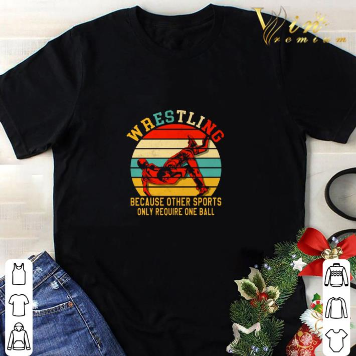 Original Wrestling because other sports only require one ball vintage shirt