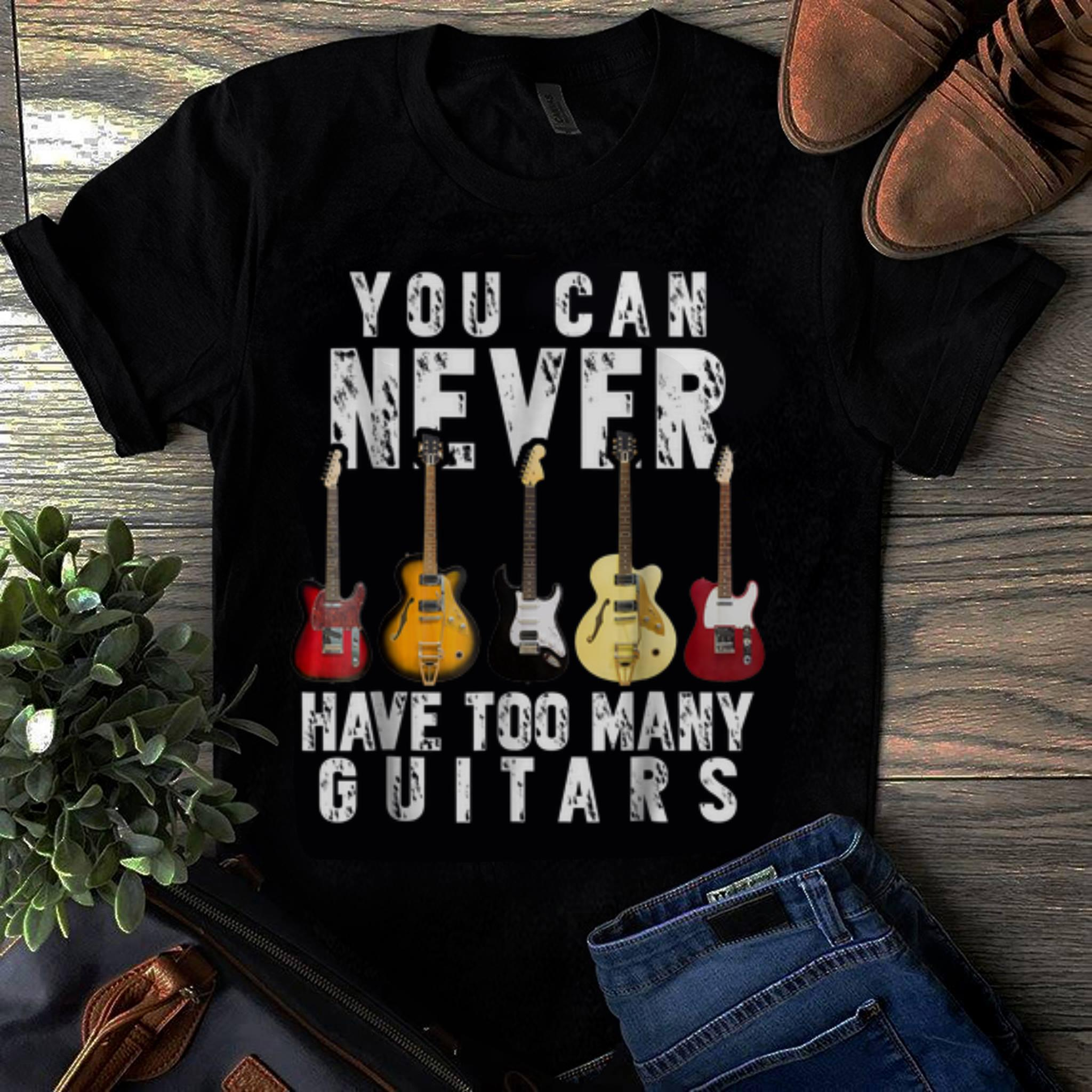 Original You Can Never Have Too Many Guitars shirt