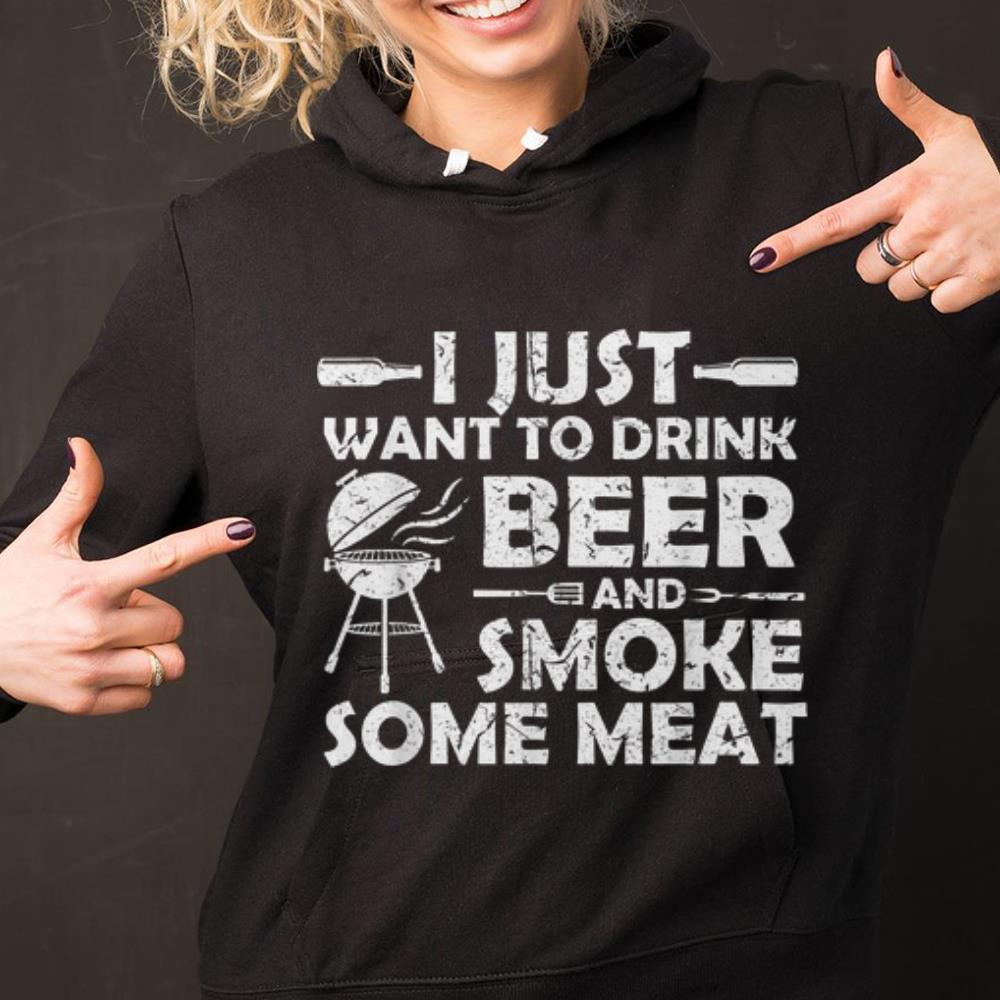 Original i Just Want To Drink Beer And Smoke Some meat shirt