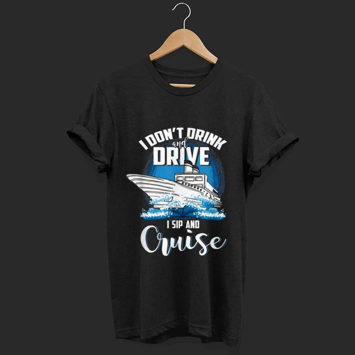 Premium I Don't Drink And Drive I Sip And Cruise shirt