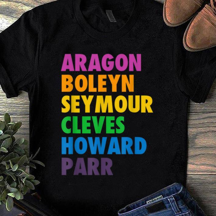 Premium Six Queens Aragon Boleyn Seymour Cleves Howard Parr shirt