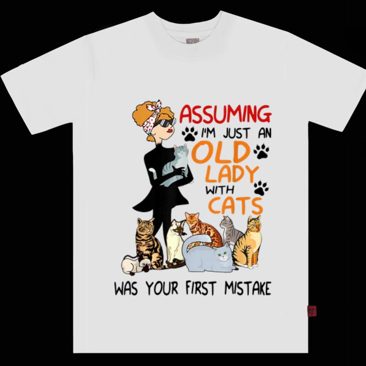 Pretty Assuming I'm Just An Old Lady With Cats Was Your First Mistake shirt