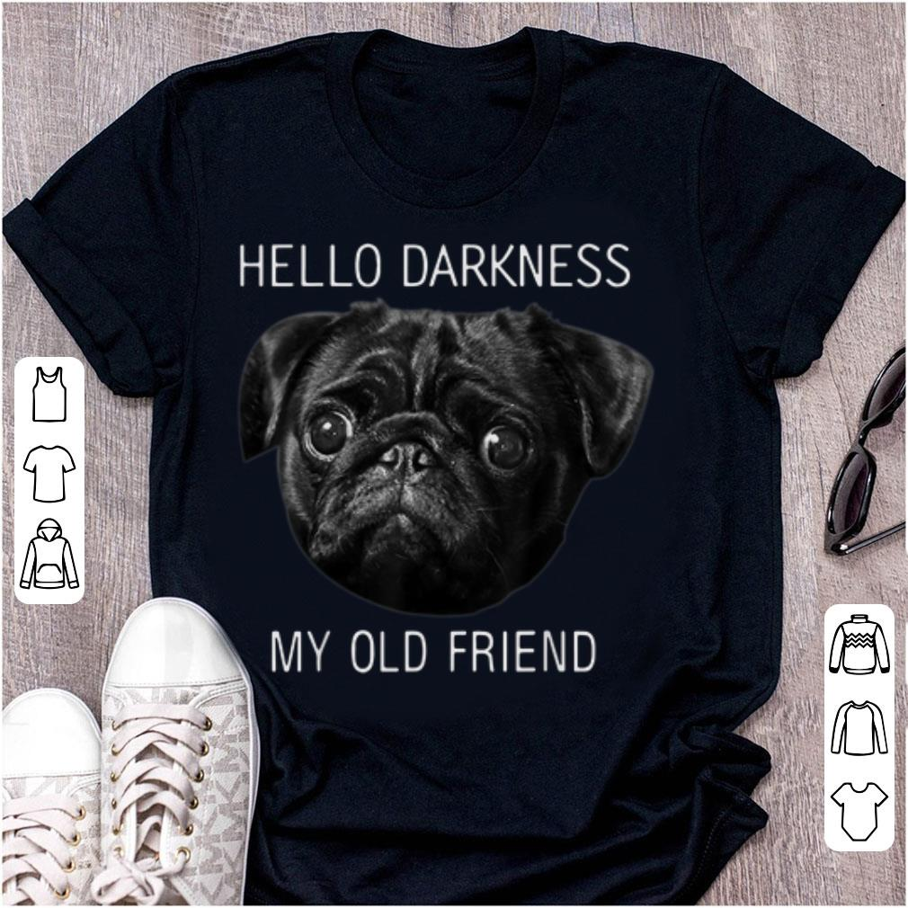 Pretty Hello Darkness My Old Friend Pug Lovers shirt