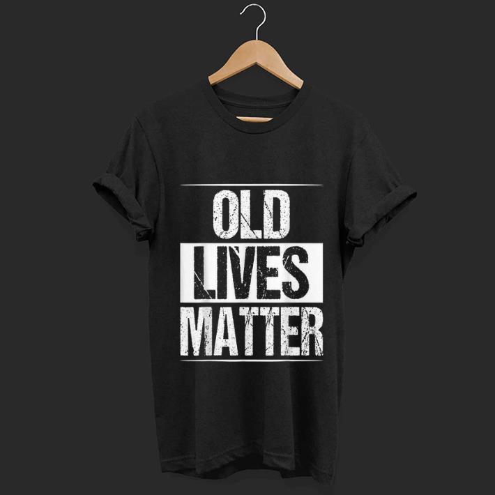 Pretty Old Lives Matter shirt