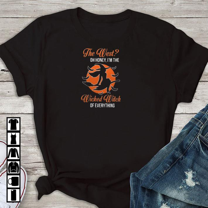 Pretty The west oh honey i'm the wicked witch of everything shirt