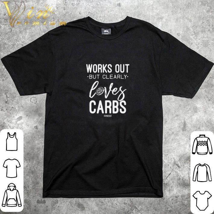 Pretty Works out but clearly loves carbs shirt