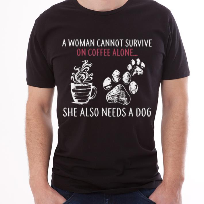 Top A Woman Cannot Survive On Coffee Alone She Also Need A Dog shirt