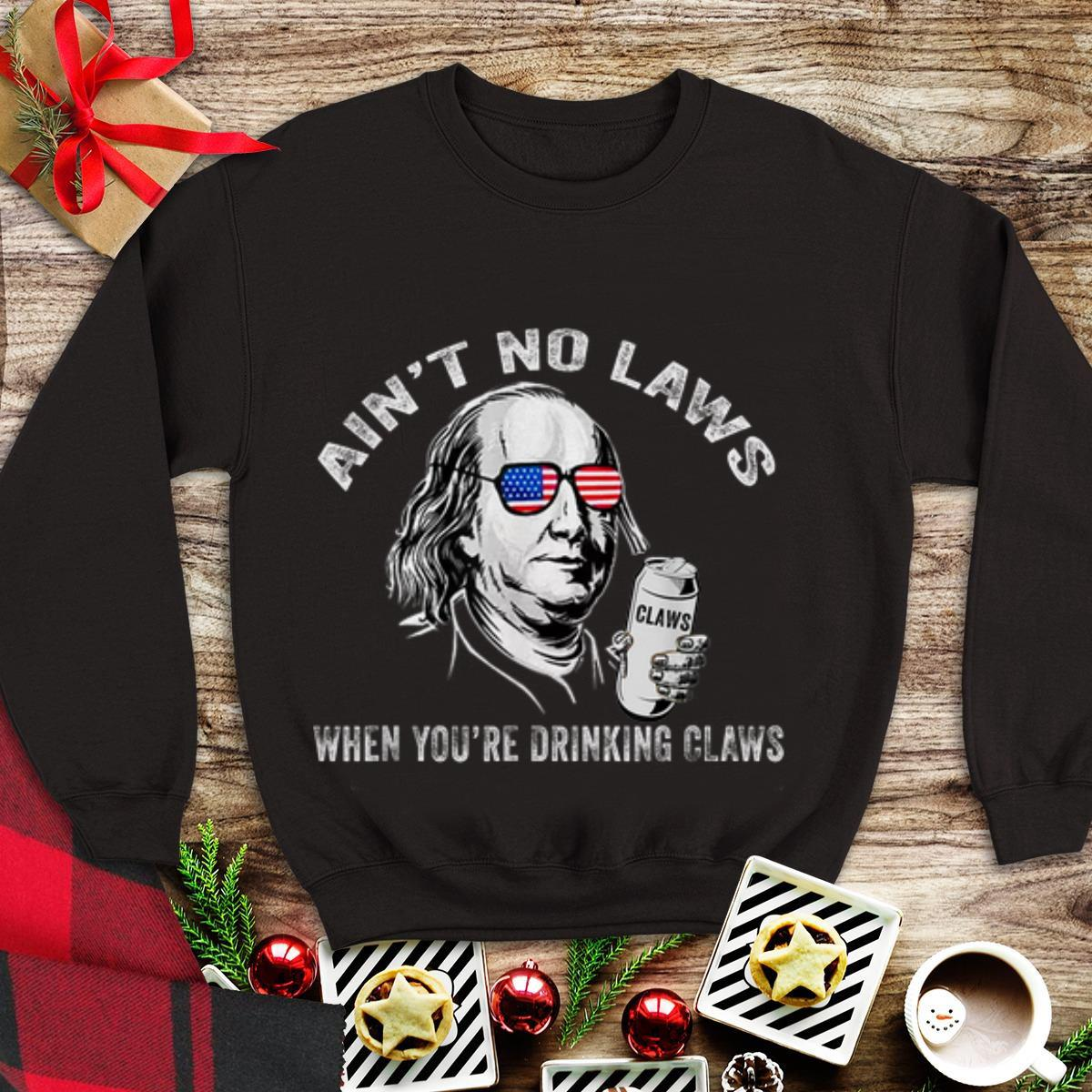Top Ain't No Laws When You're Drinking Claws Benjamin Franklin American Sunglass shirt