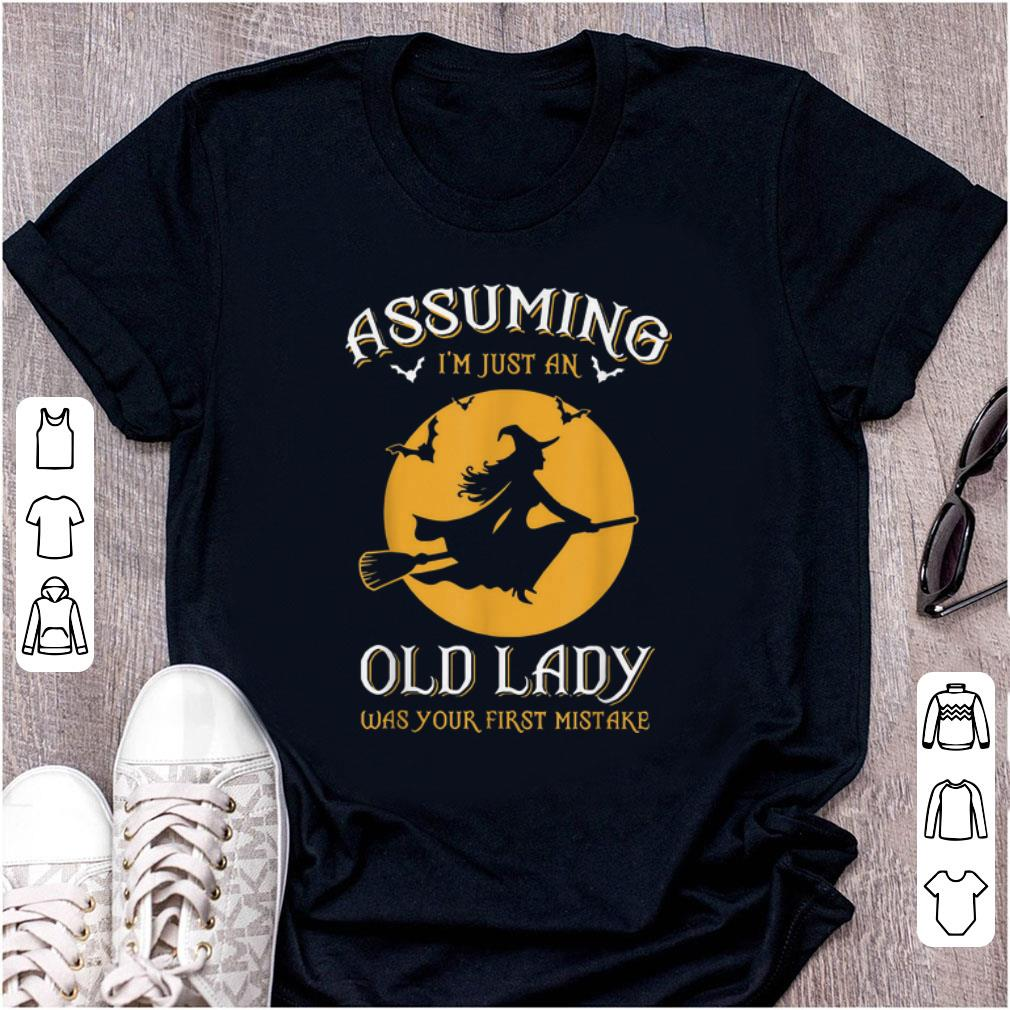 Top Halloween Witch Assuming Im just an Old Lady Was Your First Mistake shirt