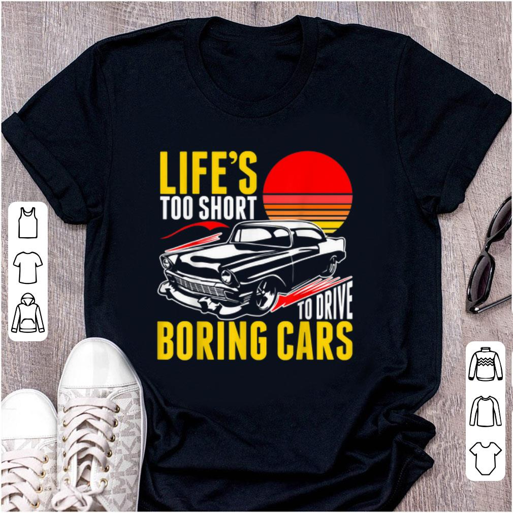 Top Life's Too Short To Drive Borning Cars Vintage shirt