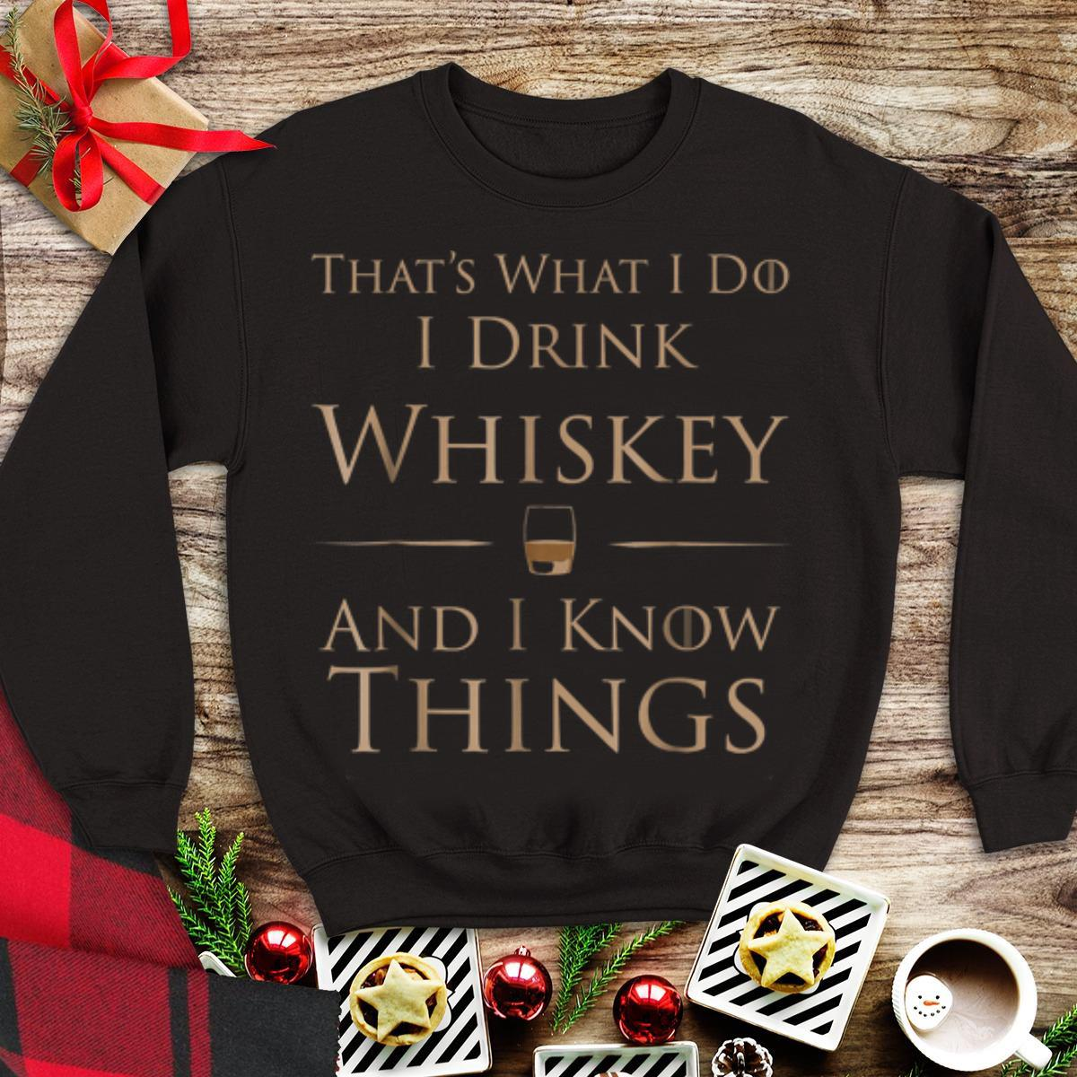Top That s What I Do I Drink Whiskey And I Know Things shirt 1 - Top That's What I Do I Drink Whiskey And I Know Things shirt