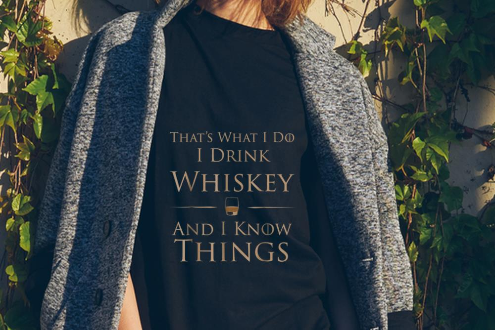 Top That's What I Do I Drink Whiskey And I Know Things shirt