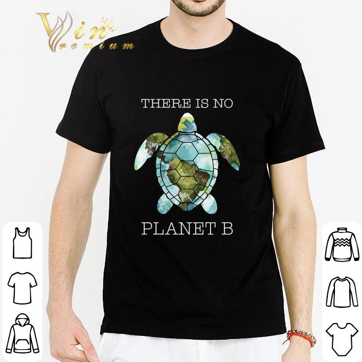 Turtle there is no planet B Earth shirt
