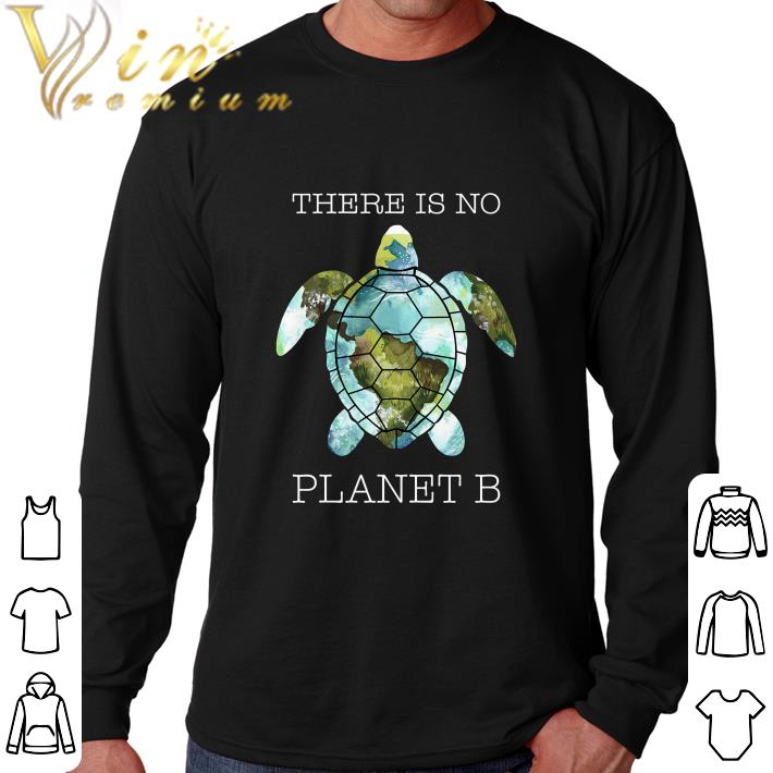 Turtle there is no planet B Earth shirt 4 - Turtle there is no planet B Earth shirt