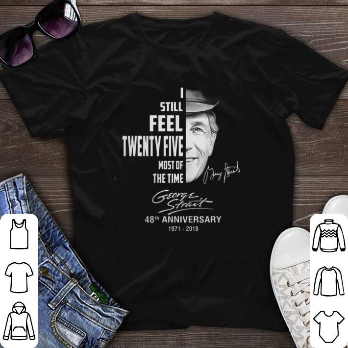 Awesome George Strait i still feel twenty five most of the time shirt