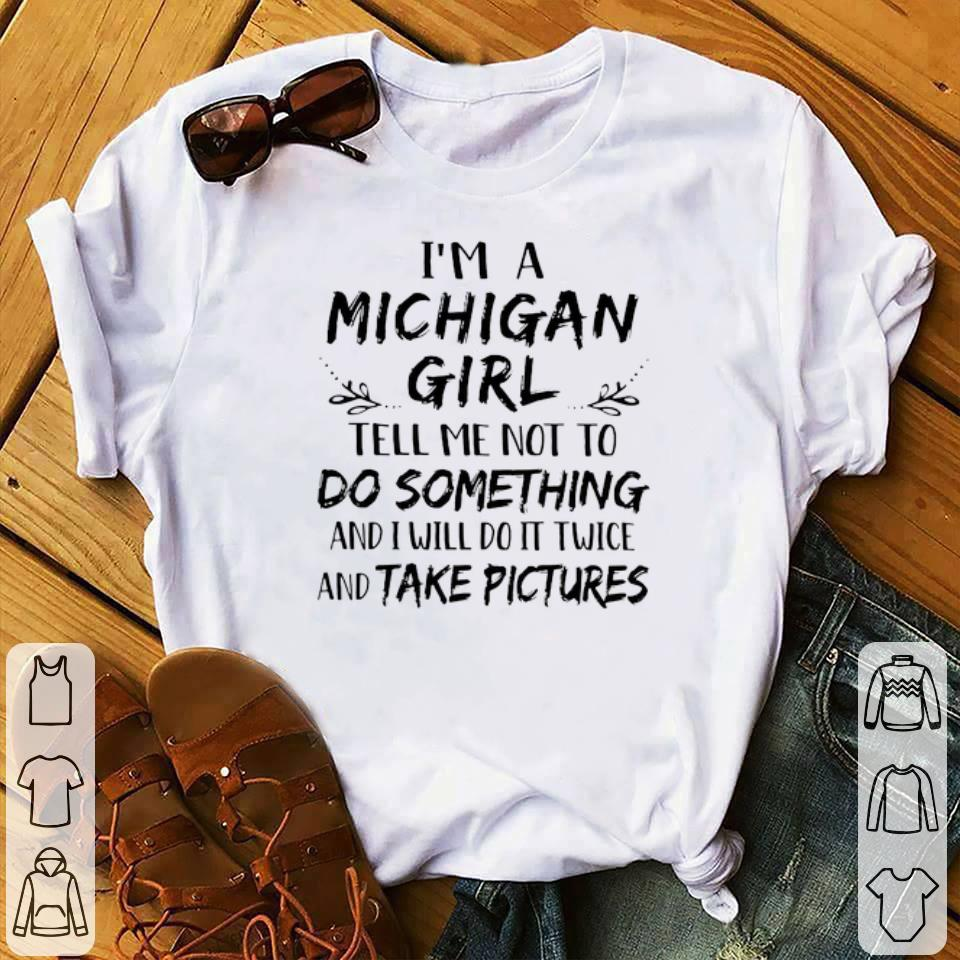 Awesome I'm a Michigan girl and i will do it twice and take pictures shirt