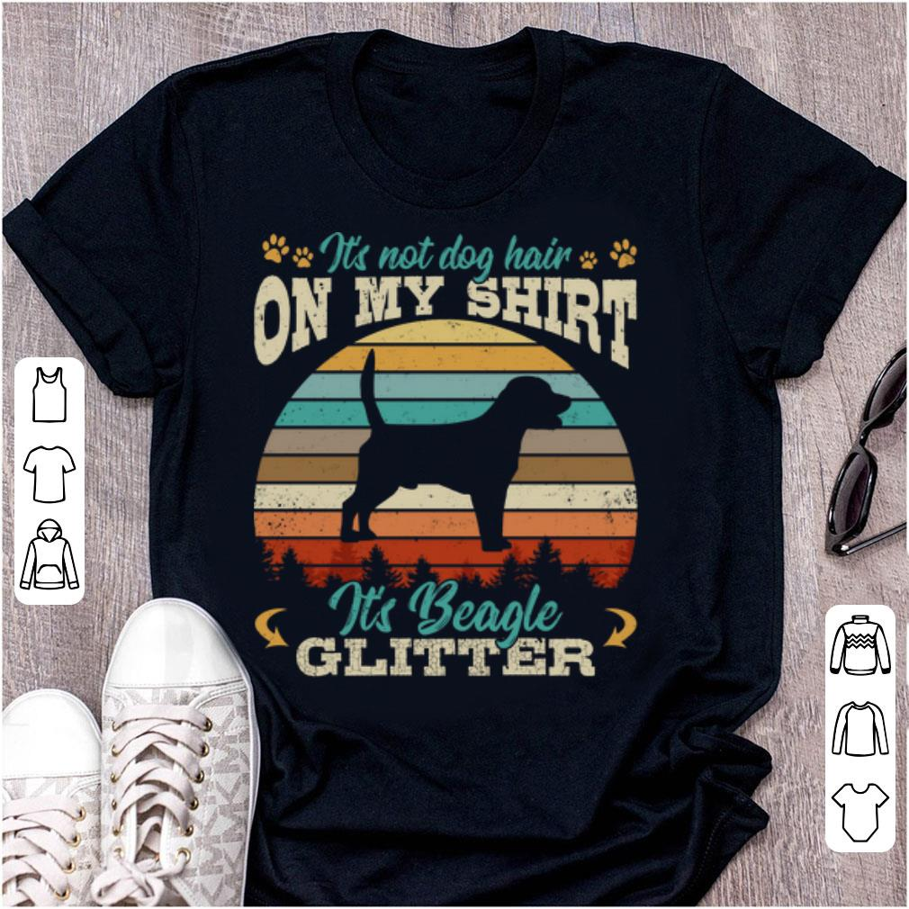 Awesome It's Not Dog Hair On My Shirt It's Beagle Glitter Vintage shirt