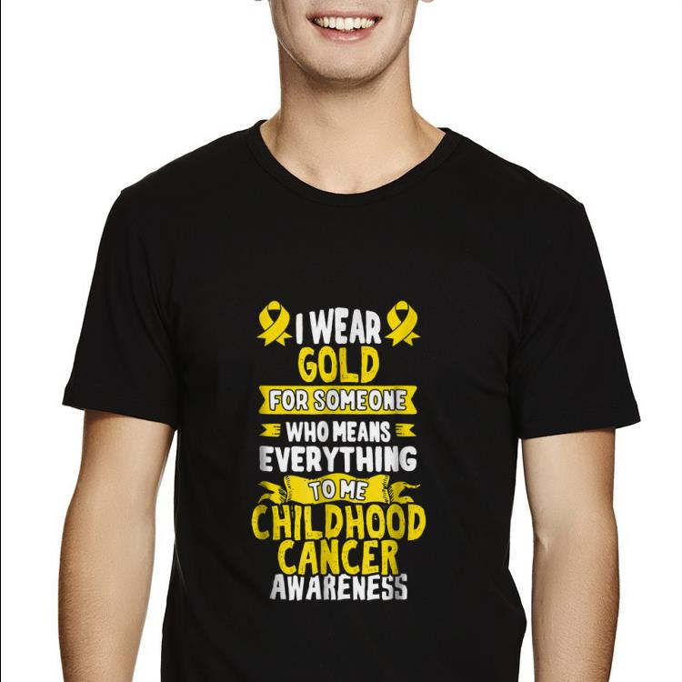 Funny I Wear Gold For Someone Who Means Everything To Me Childhood Cancer Awareness shirt
