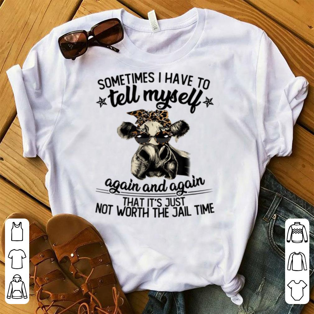 Hot Cow Heifer Sometime I Have To Tell Myself Again And Again shirt