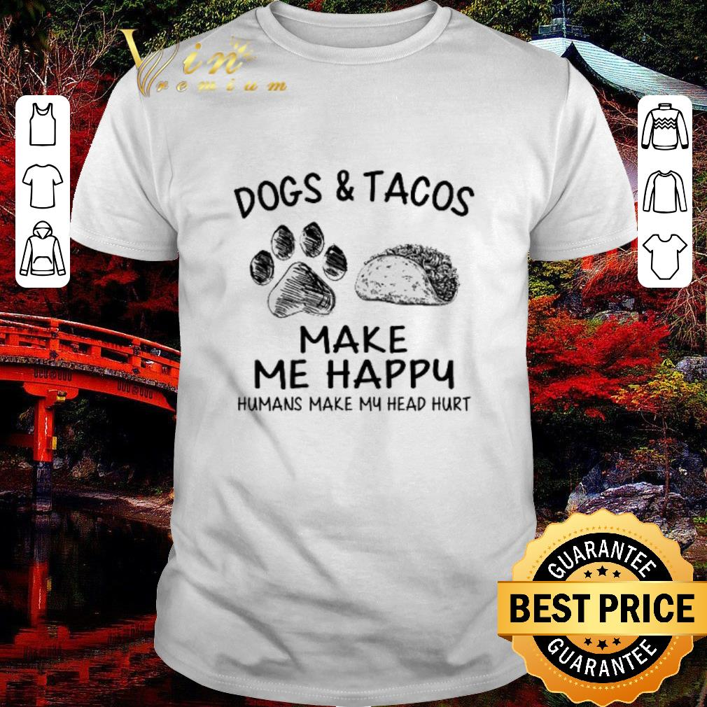 Hot Dogs & tacos make me happy humans make my head hurt shirt