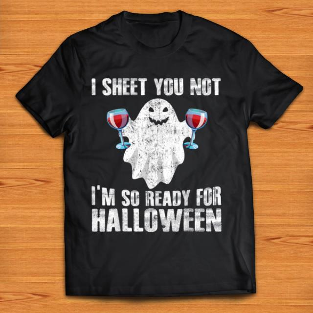 Hot I Sheet You Not I'm So Ready For Halloween Boo Wine shirt