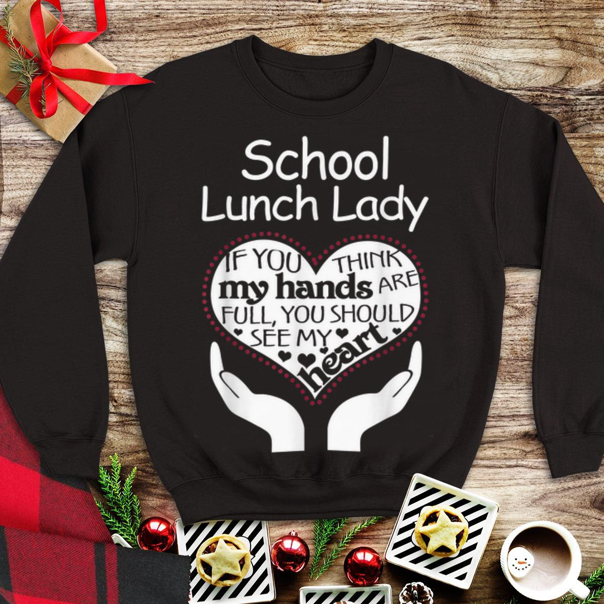 Hot School Lunch Lady If You Think My Hands Are Full You Should See My Heart shirt
