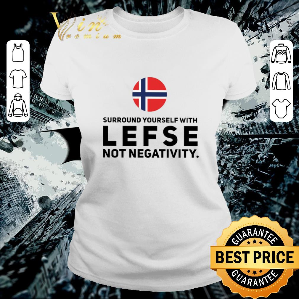 Nice Norway surround yourself with lefse not negativity shirt