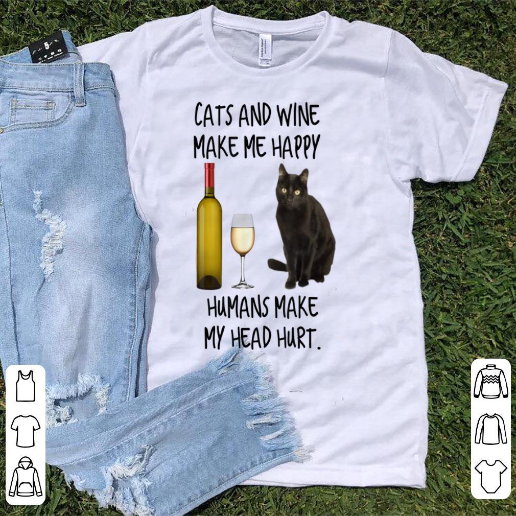 Original Cats And Wine Make Me Happy Humans Make My Head Hurt shirt