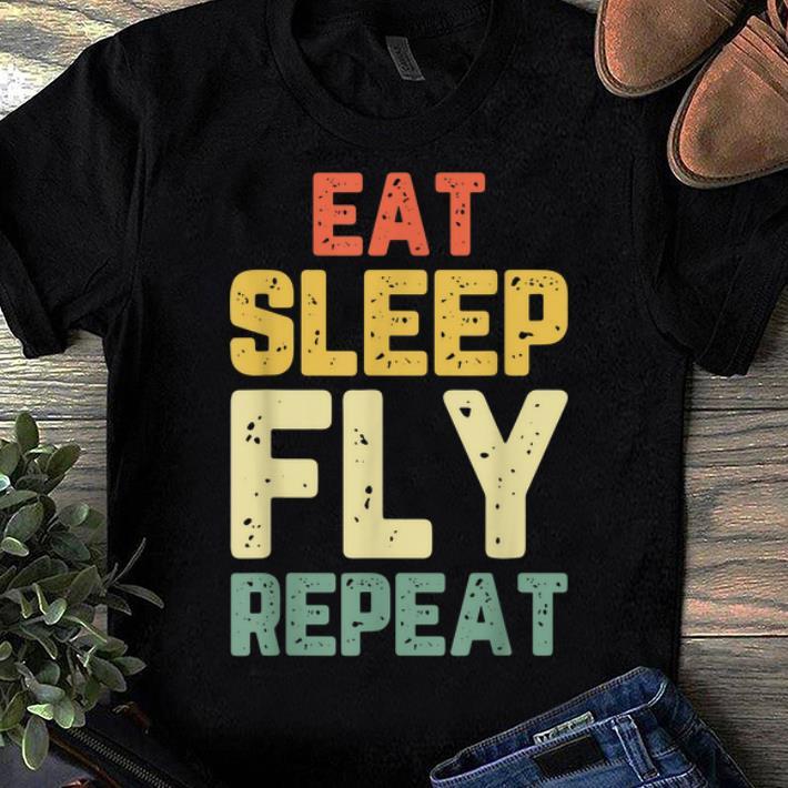 Original Eat Sleep Fly Repeat Aviation Pilot Gift Vintage shirt