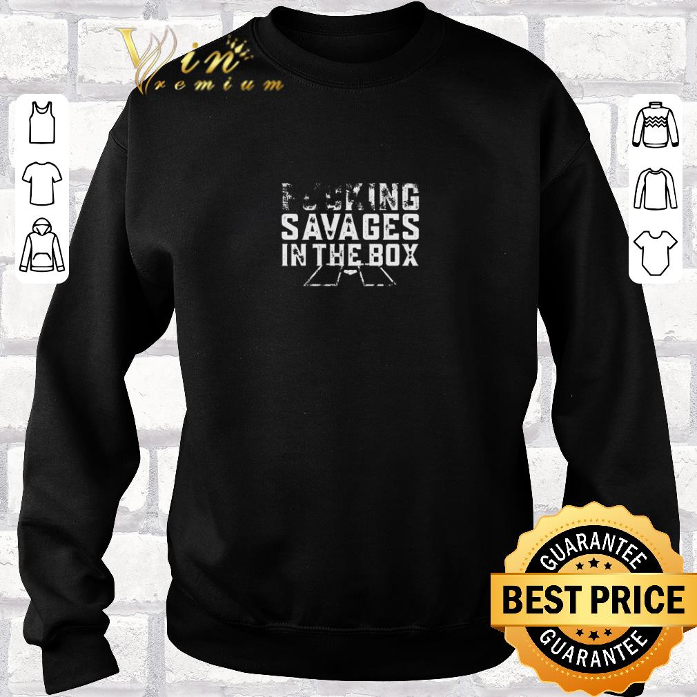 Original Fucking savages in the box shirt sweater