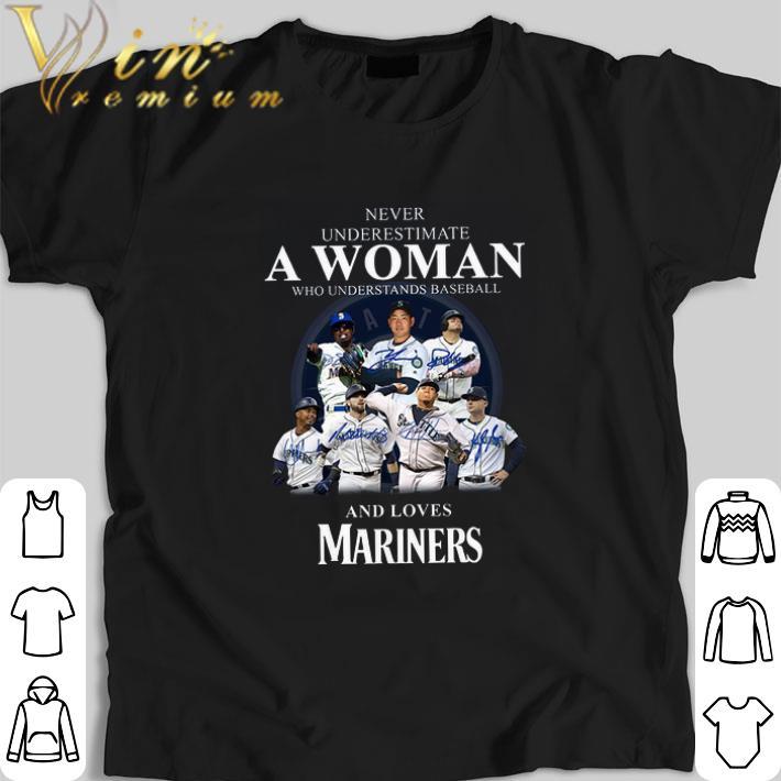 Original Never underestimate a woman who understands baseball Mariners shirt