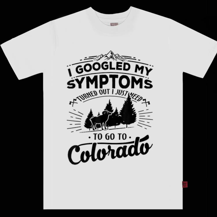 Premium I Googled My Symptoms Turned Out Just Need To Go To Colorado shirt