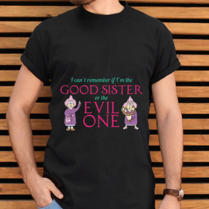 Pretty I Can't Remember If I'm The Good Sister Of The Evil One shirt