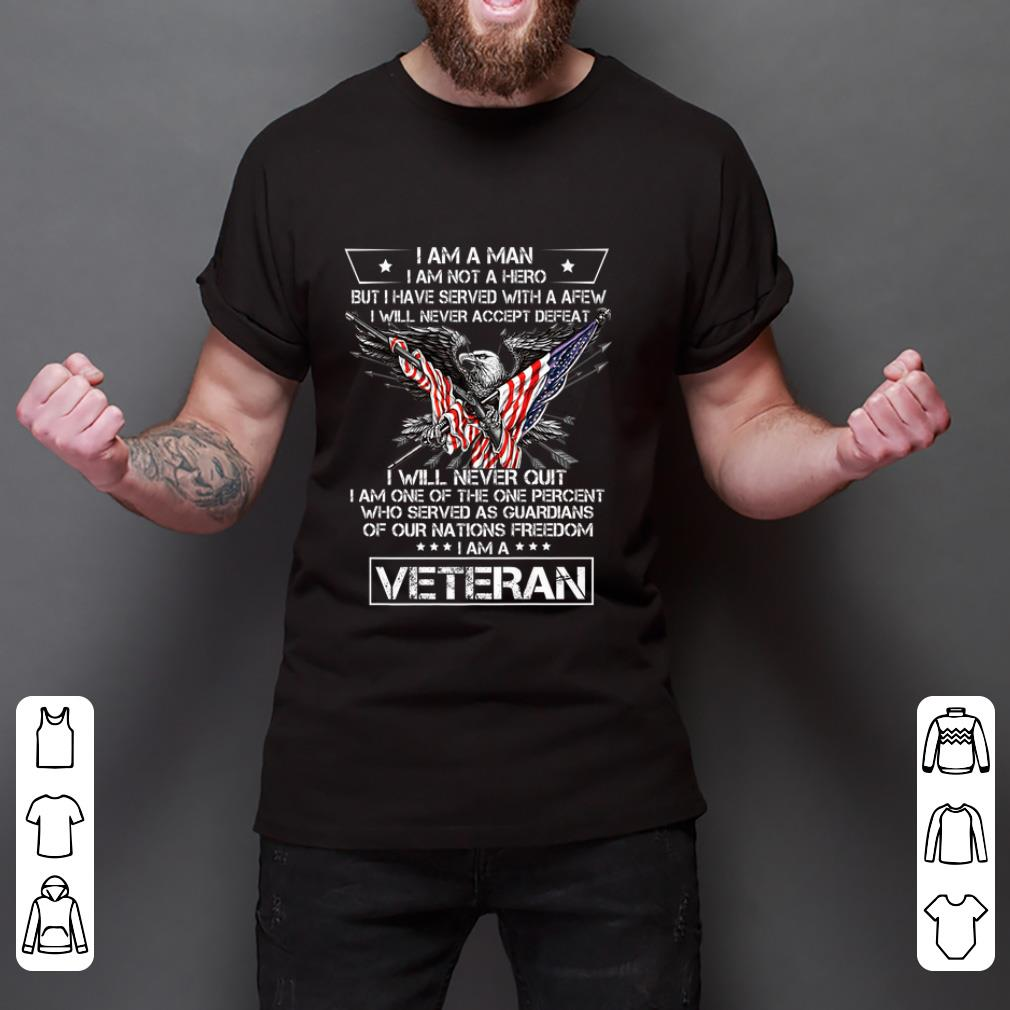 Pretty I am A Man Not Hero I Have Served With A Few I Am A Veteran shirt