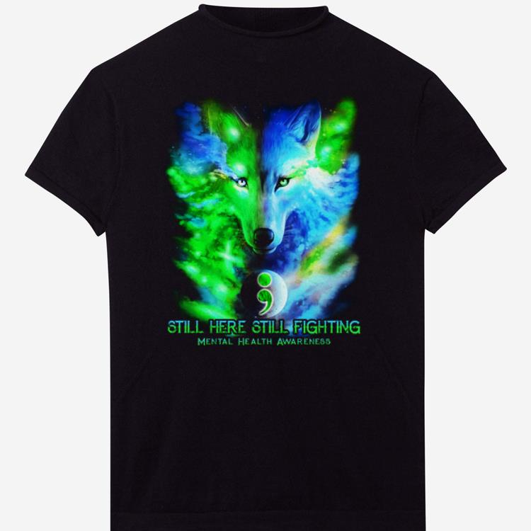 Pretty Still Here Still Fighting Mental Health Awareness Wolf Colorful shirts