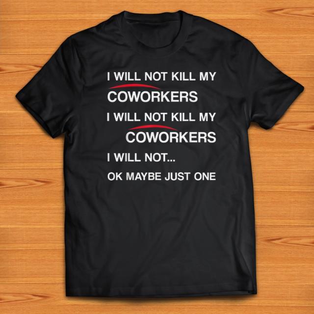 Pretty Will Not Kill My Coworkers I Will Not Kill My Coworkers I Will Not Ok Maybe Just One shirts