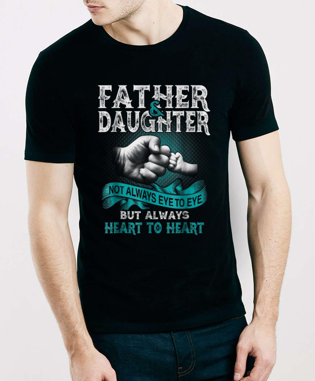 Top Father And Daughter Not Always Eye To Eye But Always Heart shirt