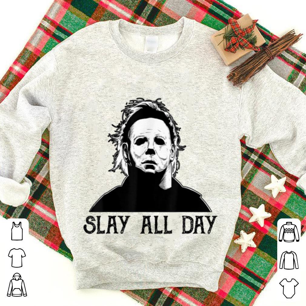 Top Michael Myers Slay All Day Halloween shirt