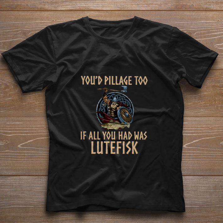 Hot Viking you'd pillage too if all you had was Lutefisk shirt