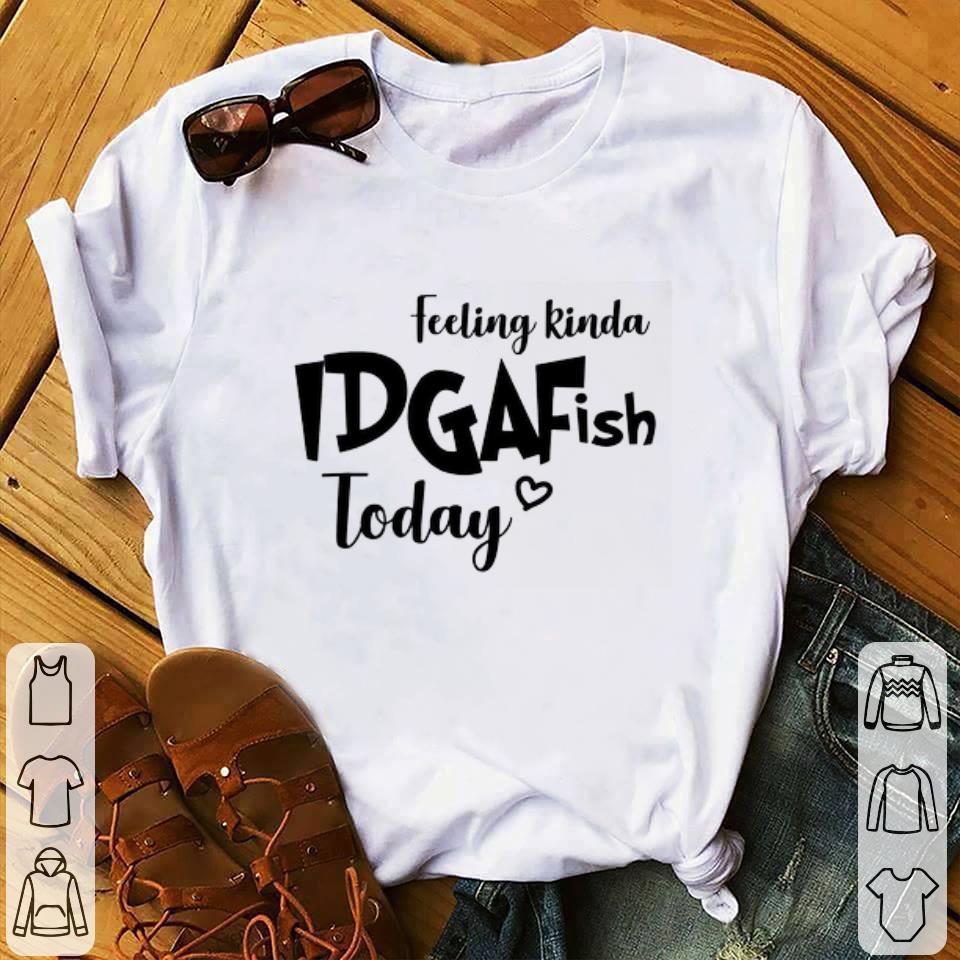 Nice Feeling kinda idgaf ish today shirt