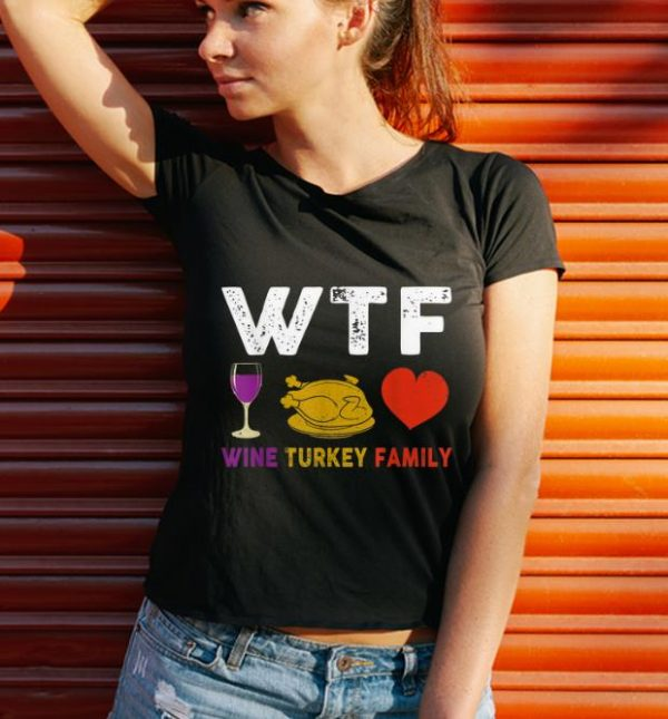 Official WTF Wine Turkey Family Funny Thanksgiving Day Gifts shirt
