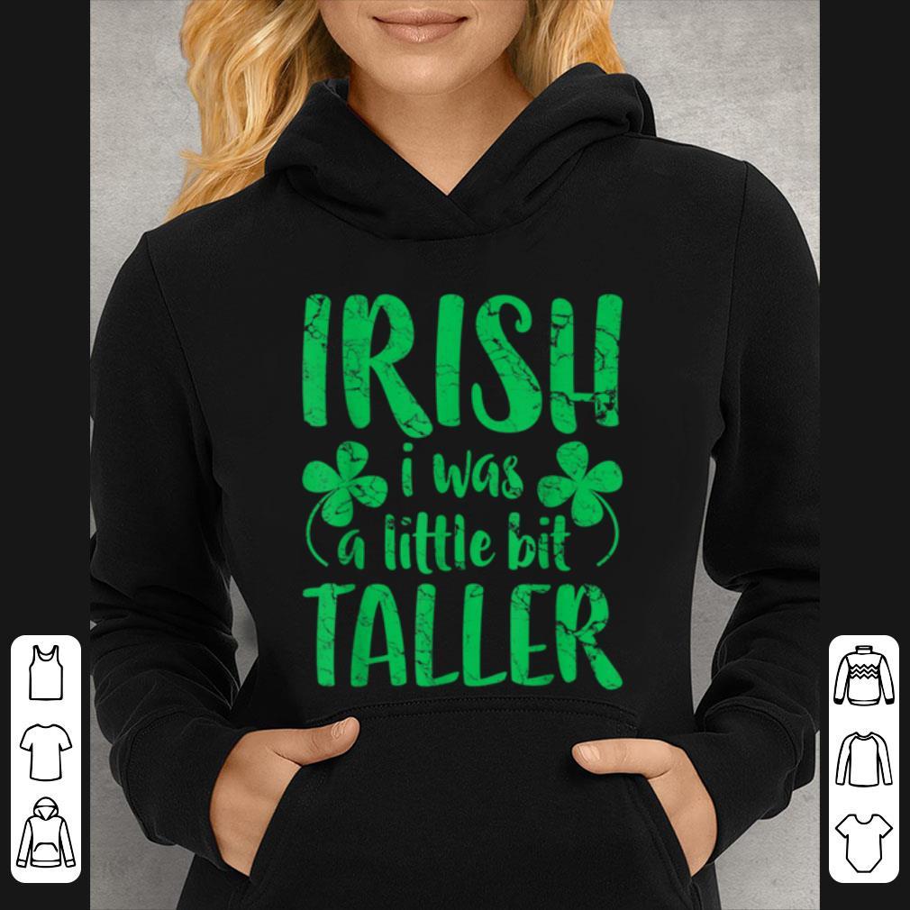 Premium Irish I Was a Little Bit Taller St Patrick s Day shirt 4 - Premium Irish I Was a Little Bit Taller St Patrick's Day shirt