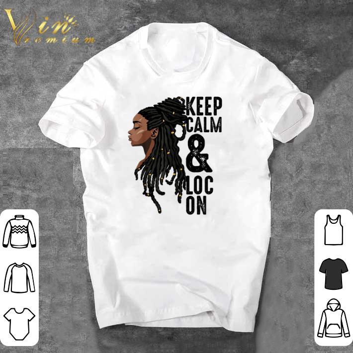 Funny Black Women Keep Calm & Loc On shirt 1