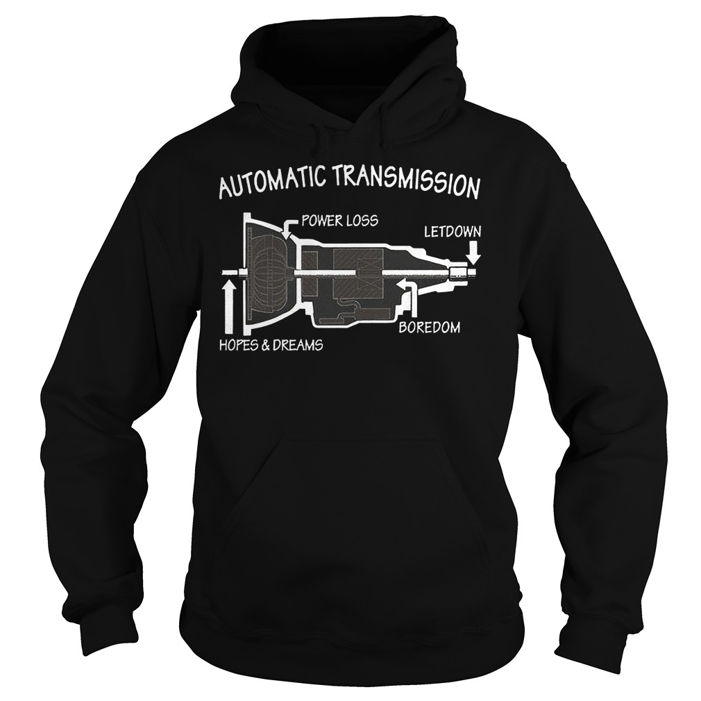 Automatic Transmission Power Loss Letdown Boredom Hopes And Dreams Hoodie