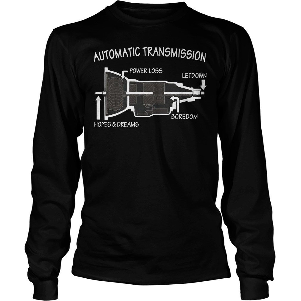 Automatic Transmission Power Loss Letdown Boredom Hopes And Dreams Longsleeve