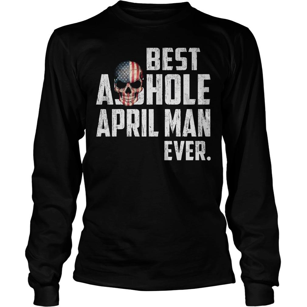 Best Asshole April Man Ever Longsleeve